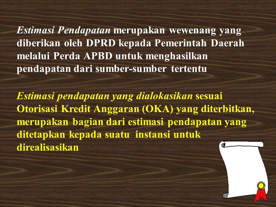 Estimasi Pendapatan merupakan wewenang yang diberikan oleh DPRD kepada Pemerintah Daerah melalui Perda APBD untuk menghasilkan pendapatan dari sumber-