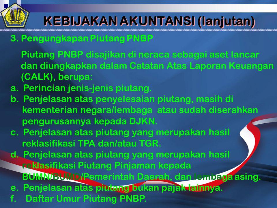 3.Pengungkapan Piutang PNBP Piutang PNBP disajikan di neraca sebagai aset lancar dan diungkapkan dalam Catatan Atas Laporan Keuangan (CALK), berupa: a