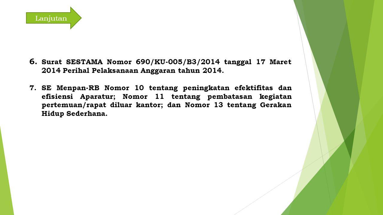 6. Surat SESTAMA Nomor 690/KU-005/B3/2014 tanggal 17 Maret 2014 Perihal Pelaksanaan Anggaran tahun 2014. 7.SE Menpan-RB Nomor 10 tentang peningkatan e