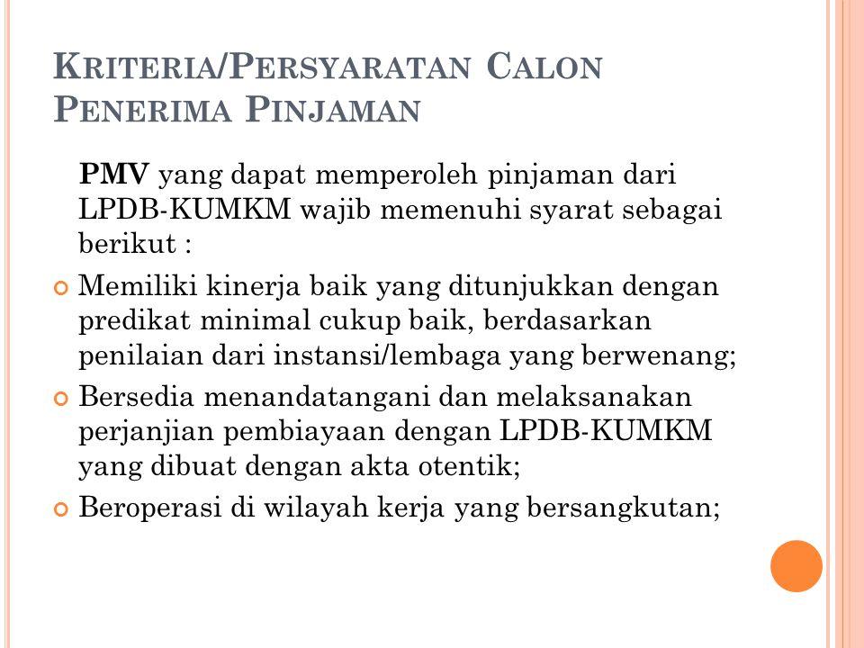 K RITERIA /P ERSYARATAN C ALON P ENERIMA P INJAMAN PMV yang dapat memperoleh pinjaman dari LPDB-KUMKM wajib memenuhi syarat sebagai berikut : Memiliki