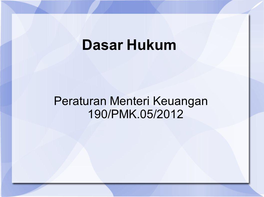Dasar Hukum Peraturan Menteri Keuangan 190/PMK.05/2012