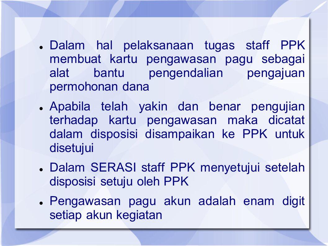 Dalam hal pelaksanaan tugas staff PPK membuat kartu pengawasan pagu sebagai alat bantu pengendalian pengajuan permohonan dana Apabila telah yakin dan