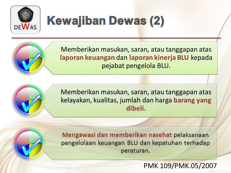 DE W AS PMK 109/PMK.05/2007 Memberikan masukan, saran, atau tanggapan atas laporan keuangan dan laporan kinerja BLU kepada pejabat pengelola BLU. Memb