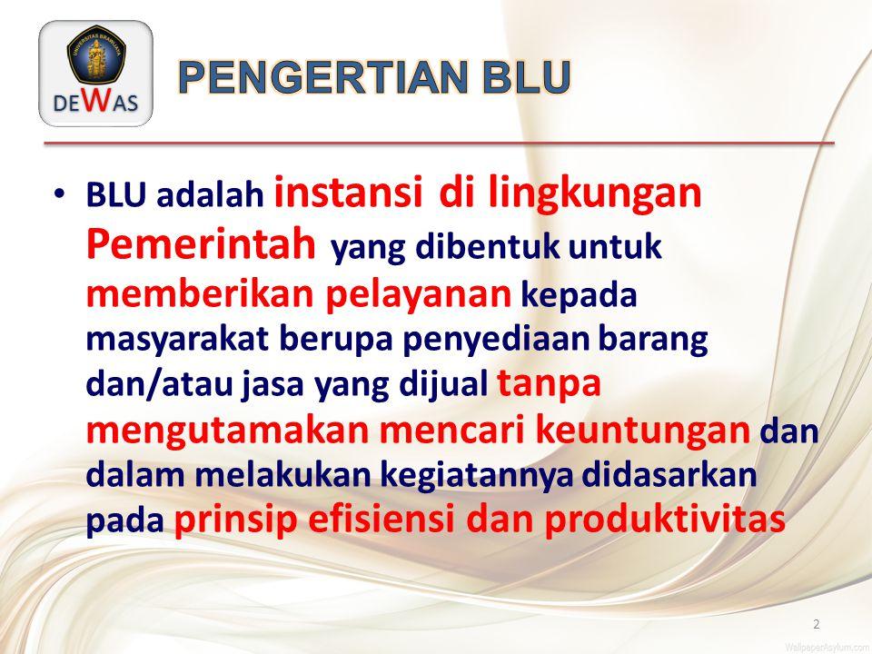 DE W AS BLU adalah instansi di lingkungan Pemerintah yang dibentuk untuk memberikan pelayanan kepada masyarakat berupa penyediaan barang dan/atau jasa