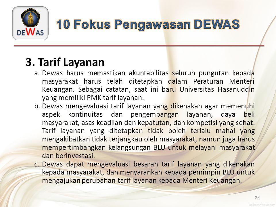 DE W AS 26 3. Tarif Layanan a.Dewas harus memastikan akuntabilitas seluruh pungutan kepada masyarakat harus telah ditetapkan dalam Peraturan Menteri K