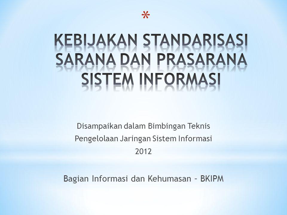 Disampaikan dalam Bimbingan Teknis Pengelolaan Jaringan Sistem Informasi 2012 Bagian Informasi dan Kehumasan – BKIPM