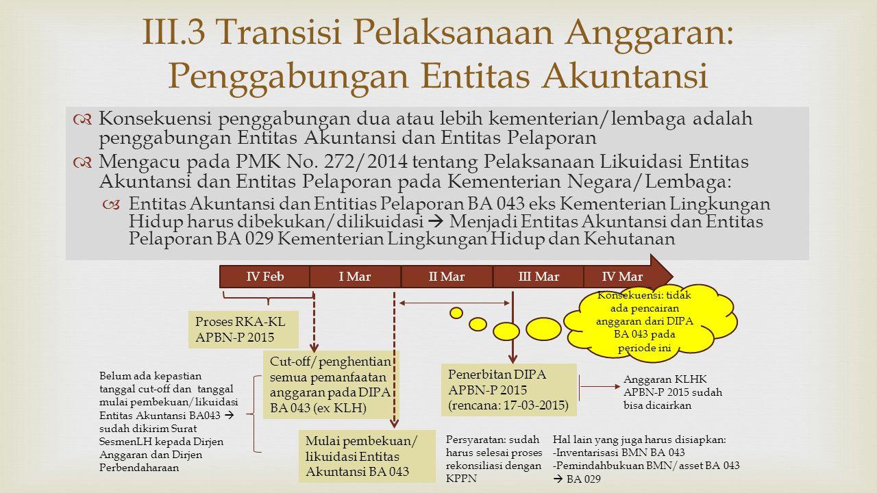   Konsekuensi penggabungan dua atau lebih kementerian/lembaga adalah penggabungan Entitas Akuntansi dan Entitas Pelaporan  Mengacu pada PMK No. 272