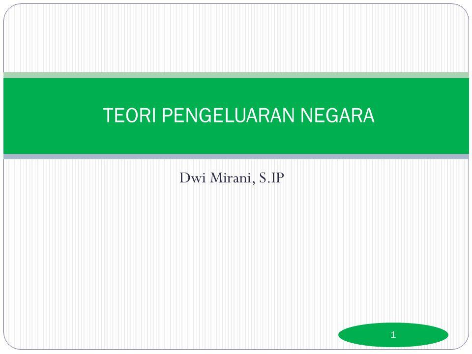 Dwi Mirani, S.IP 1 TEORI PENGELUARAN NEGARA