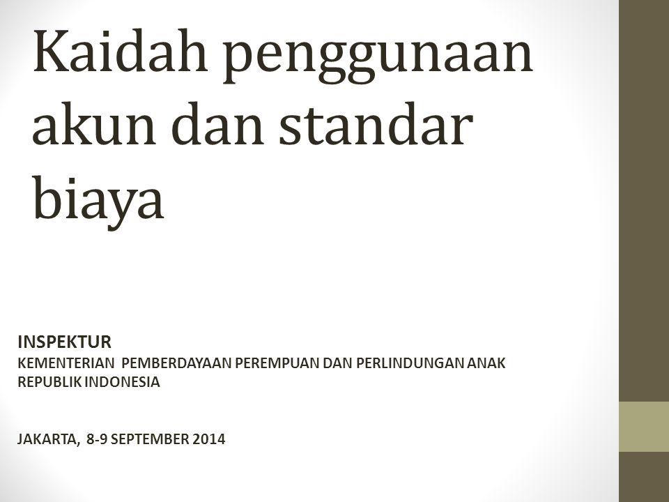 Kaidah penggunaan akun dan standar biaya INSPEKTUR KEMENTERIAN PEMBERDAYAAN PEREMPUAN DAN PERLINDUNGAN ANAK REPUBLIK INDONESIA JAKARTA, 8-9 SEPTEMBER 2014