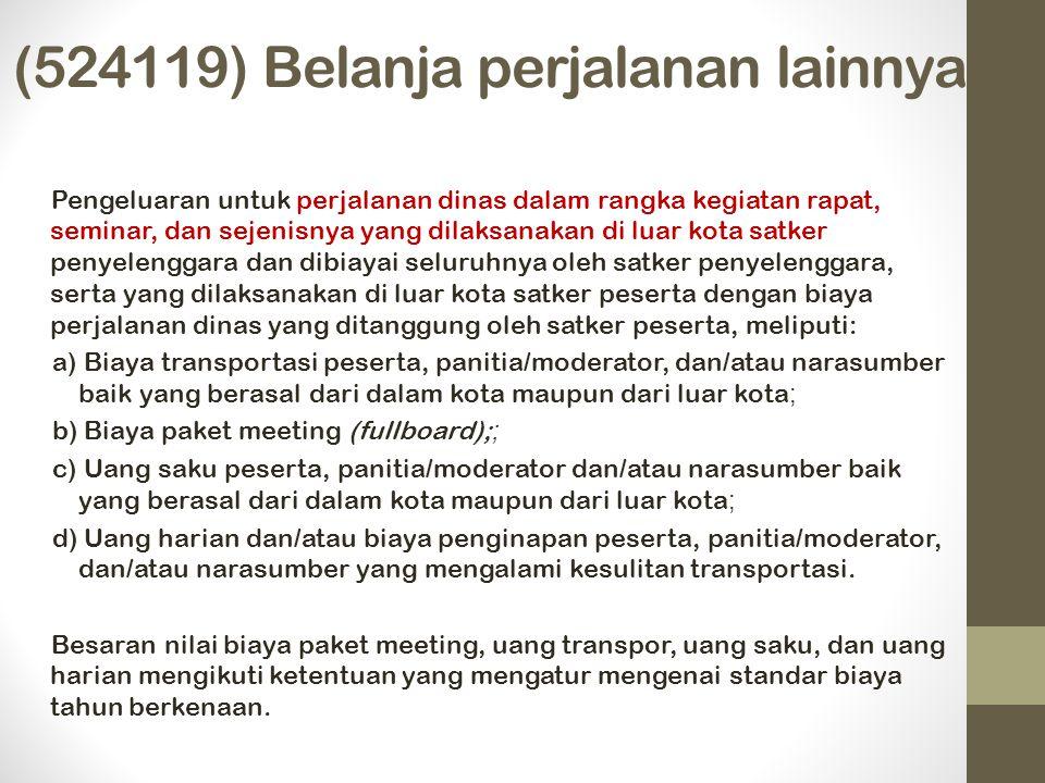 (524119) Belanja perjalanan lainnya Pengeluaran untuk perjalanan dinas dalam rangka kegiatan rapat, seminar, dan sejenisnya yang dilaksanakan di luar