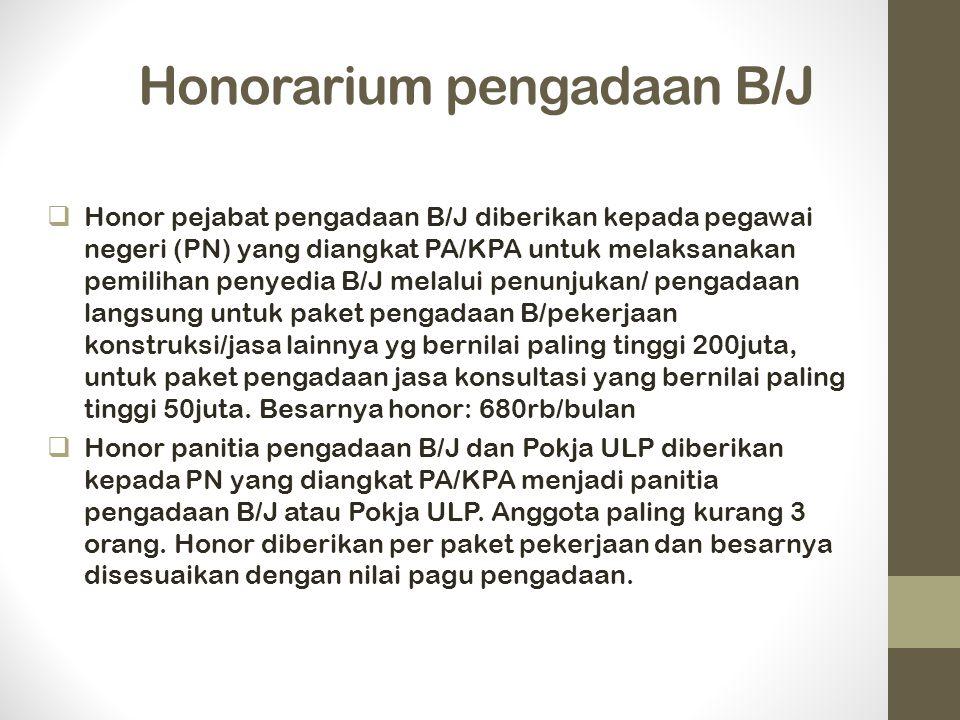 Honorarium pengadaan B/J  Honor pejabat pengadaan B/J diberikan kepada pegawai negeri (PN) yang diangkat PA/KPA untuk melaksanakan pemilihan penyedia B/J melalui penunjukan/ pengadaan langsung untuk paket pengadaan B/pekerjaan konstruksi/jasa lainnya yg bernilai paling tinggi 200juta, untuk paket pengadaan jasa konsultasi yang bernilai paling tinggi 50juta.