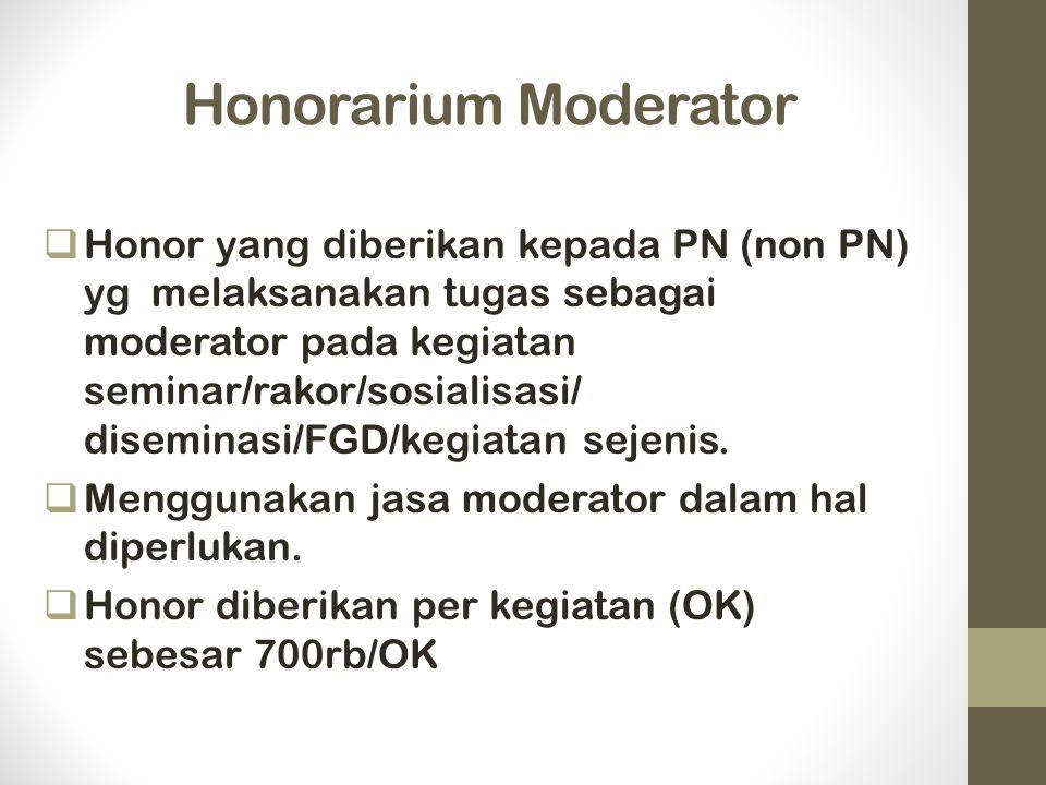 Honorarium Moderator  Honor yang diberikan kepada PN (non PN) yg melaksanakan tugas sebagai moderator pada kegiatan seminar/rakor/sosialisasi/ diseminasi/FGD/kegiatan sejenis.