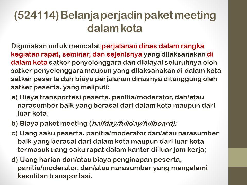 (524114) Belanja perjadin paket meeting dalam kota Digunakan untuk mencatat perjalanan dinas dalam rangka kegiatan rapat, seminar, dan sejenisnya yang