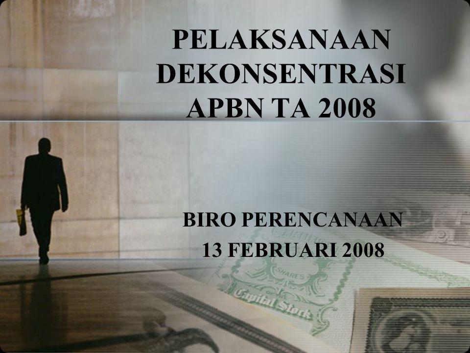 PELAKSANAAN DEKONSENTRASI APBN TA 2008 BIRO PERENCANAAN 13 FEBRUARI 2008