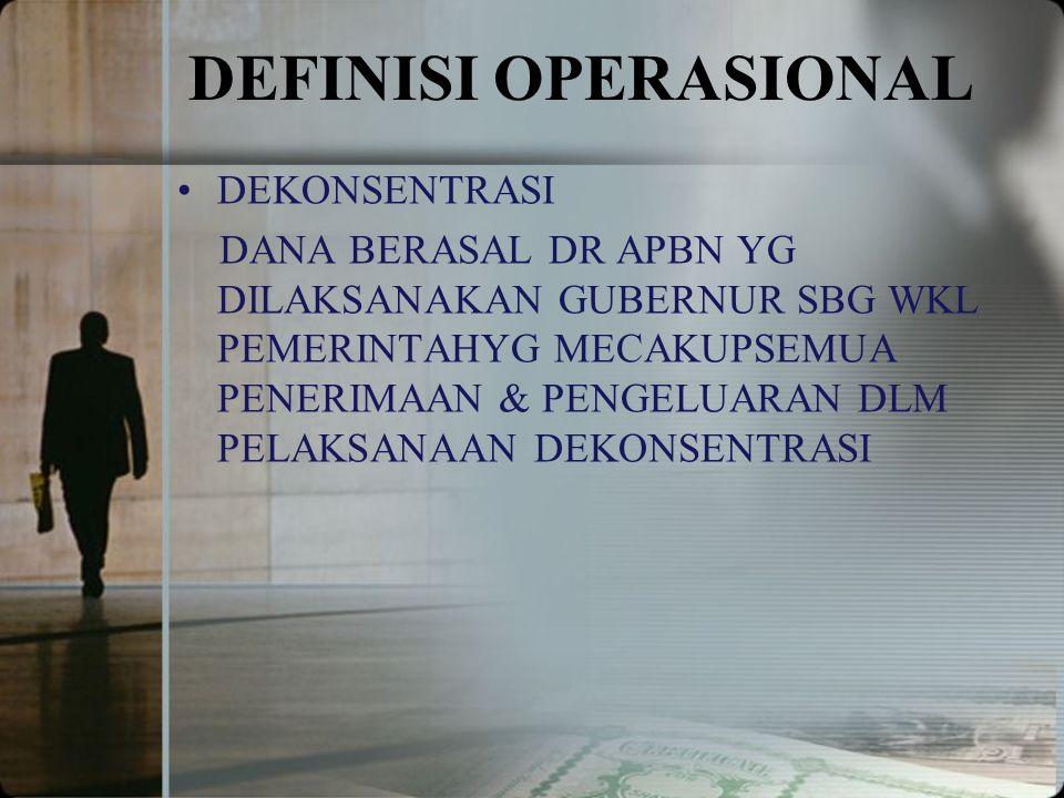 DEFINISI OPERASIONAL DEKONSENTRASI DANA BERASAL DR APBN YG DILAKSANAKAN GUBERNUR SBG WKL PEMERINTAHYG MECAKUPSEMUA PENERIMAAN & PENGELUARAN DLM PELAKSANAAN DEKONSENTRASI