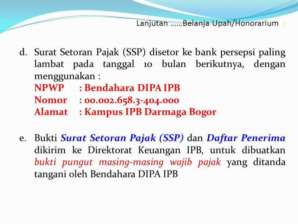 Lanjutan ……Belanja Upah/Honorarium : d.Surat Setoran Pajak (SSP) disetor ke bank persepsi paling lambat pada tanggal 10 bulan berikutnya, dengan mengg