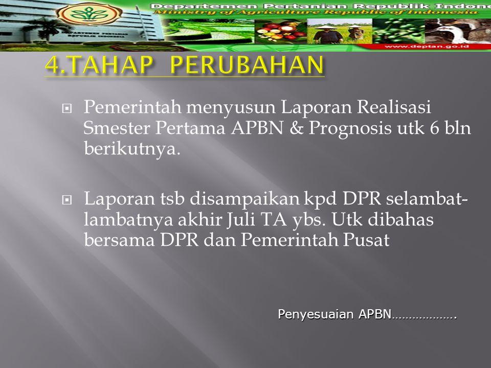  Pemerintah menyusun Laporan Realisasi Smester Pertama APBN & Prognosis utk 6 bln berikutnya.  Laporan tsb disampaikan kpd DPR selambat- lambatnya a
