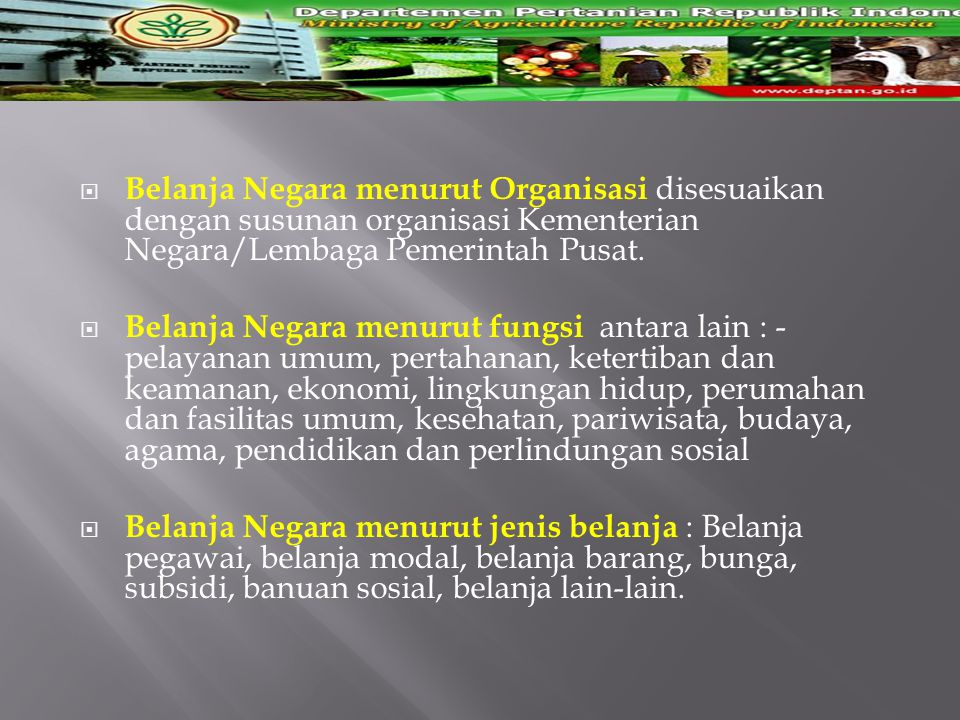  Belanja Negara menurut Organisasi disesuaikan dengan susunan organisasi Kementerian Negara/Lembaga Pemerintah Pusat.  Belanja Negara menurut fungsi