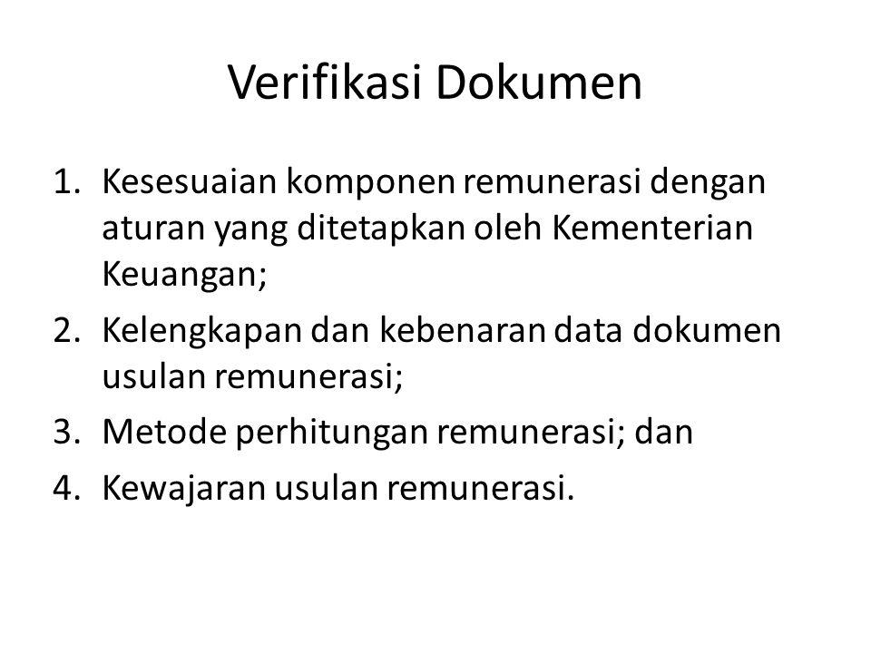 Verifikasi Dokumen 1.Kesesuaian komponen remunerasi dengan aturan yang ditetapkan oleh Kementerian Keuangan; 2.Kelengkapan dan kebenaran data dokumen