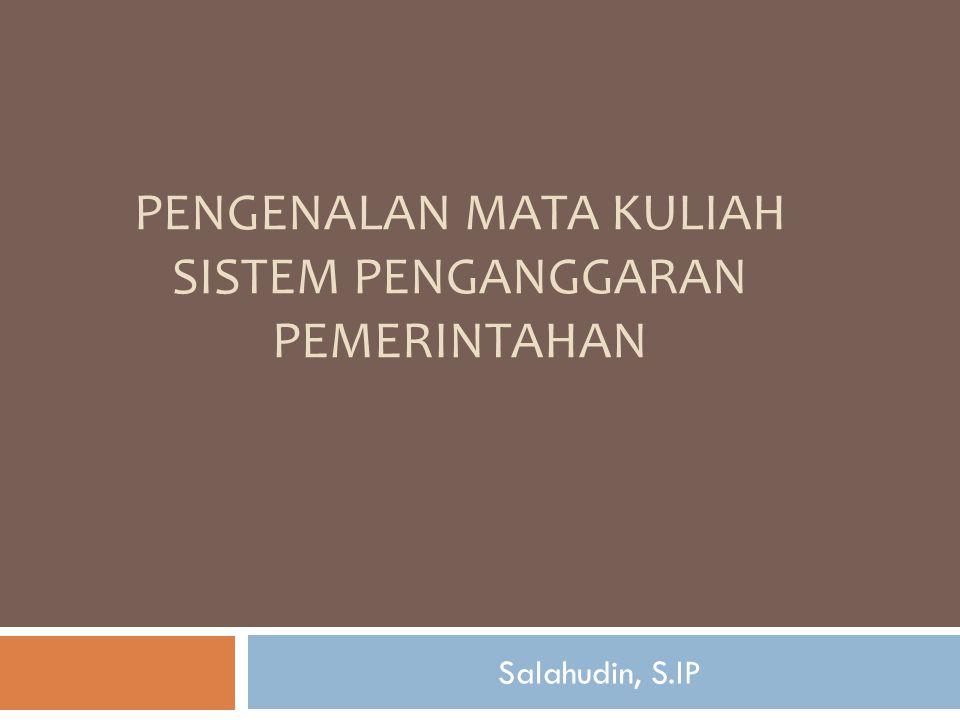 PENGENALAN MATA KULIAH SISTEM PENGANGGARAN PEMERINTAHAN Salahudin, S.IP