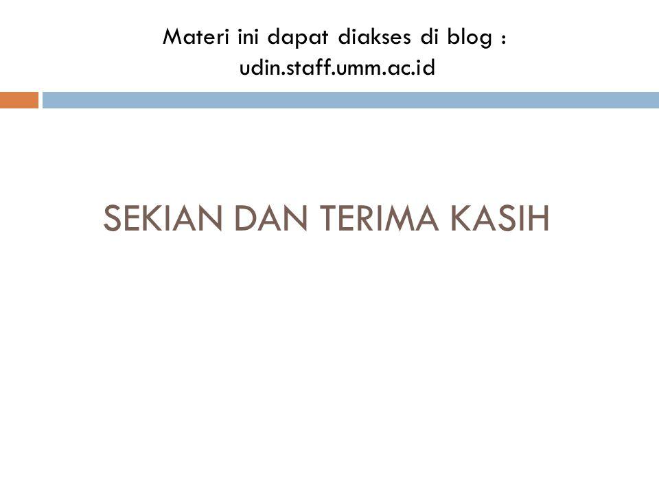 SEKIAN DAN TERIMA KASIH Materi ini dapat diakses di blog : udin.staff.umm.ac.id