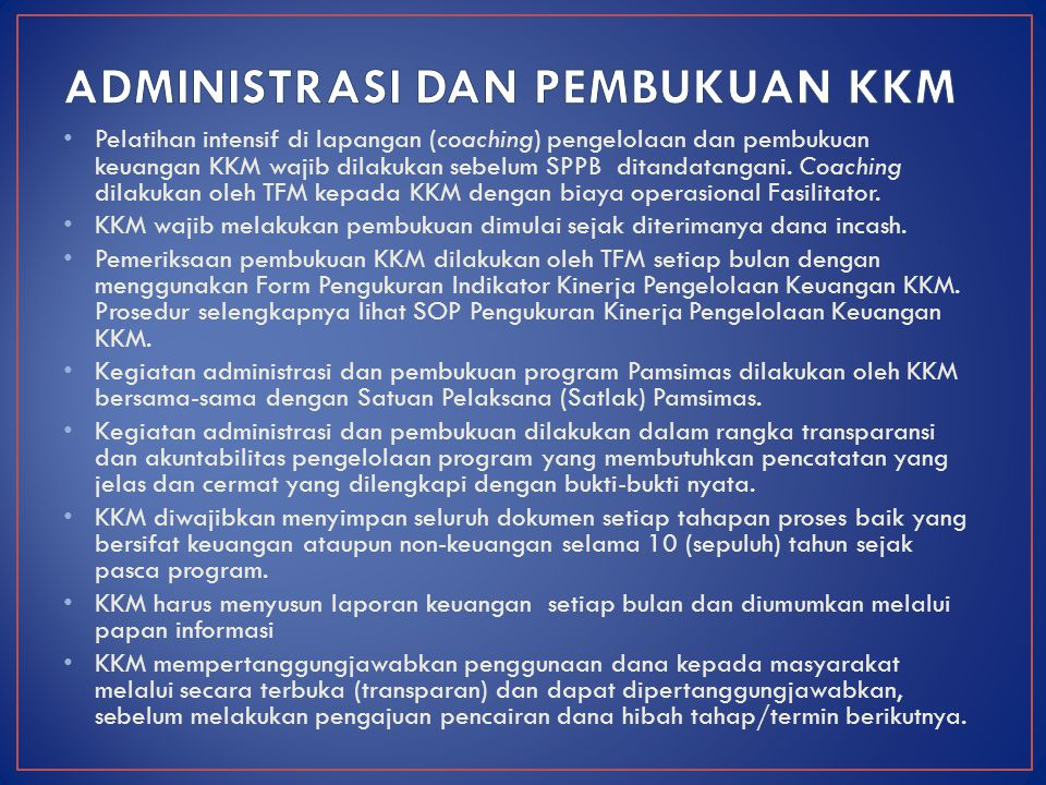 Pelatihan intensif di lapangan (coaching) pengelolaan dan pembukuan keuangan KKM wajib dilakukan sebelum SPPB ditandatangani. Coaching dilakukan oleh