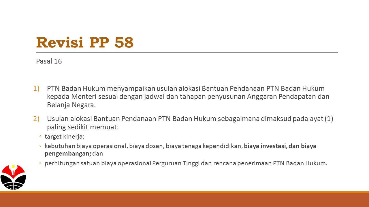 Revisi PP 58 Pasal 16 1)PTN Badan Hukum menyampaikan usulan alokasi Bantuan Pendanaan PTN Badan Hukum kepada Menteri sesuai dengan jadwal dan tahapan