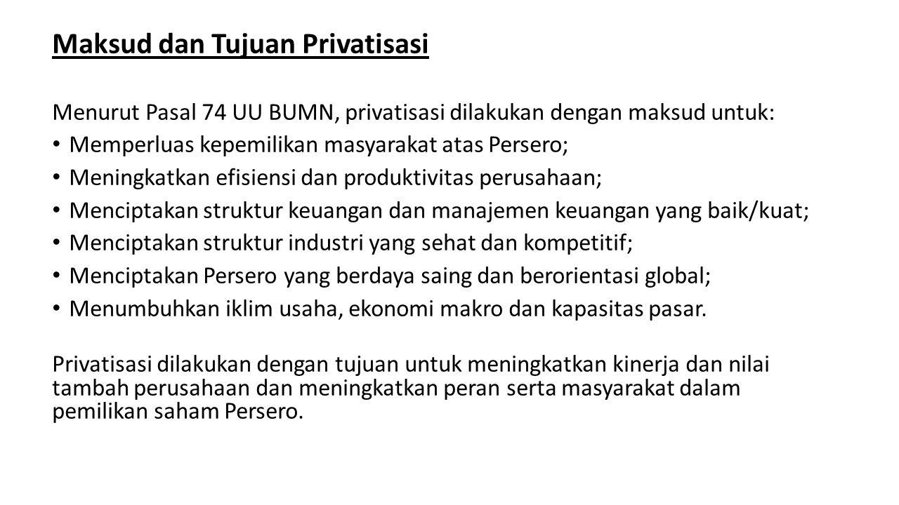 Maksud dan Tujuan Privatisasi Menurut Pasal 74 UU BUMN, privatisasi dilakukan dengan maksud untuk: Memperluas kepemilikan masyarakat atas Persero; Men