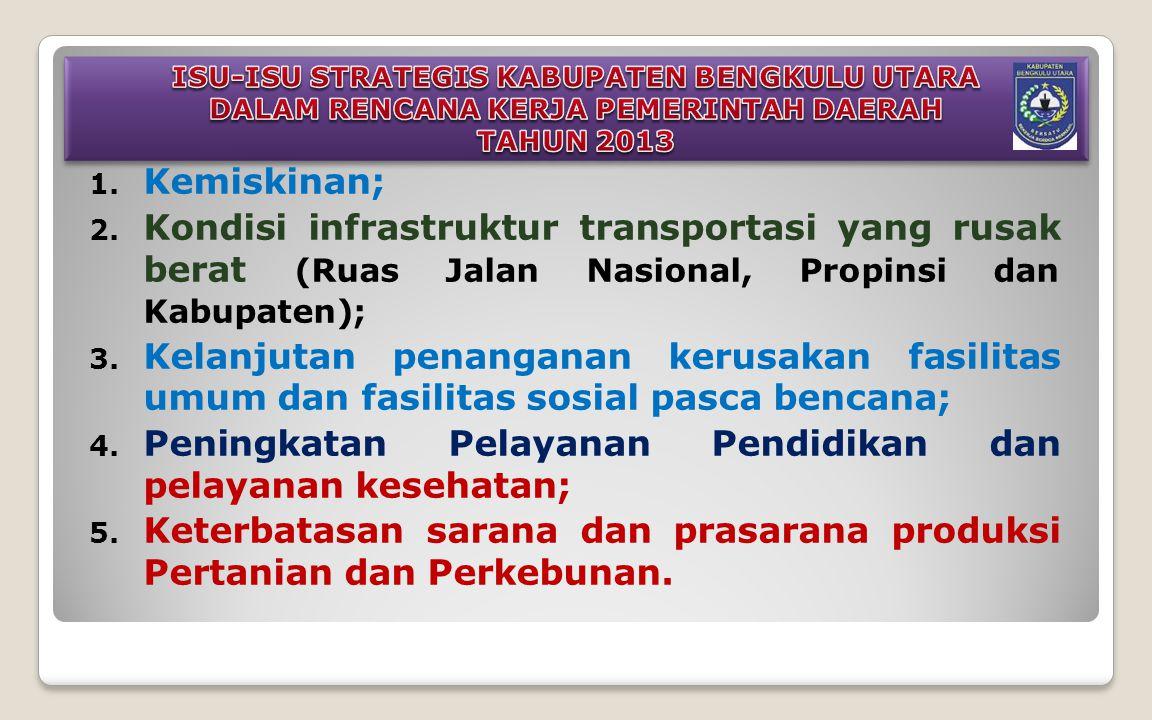 1. Kemiskinan; 2. Kondisi infrastruktur transportasi yang rusak berat (Ruas Jalan Nasional, Propinsi dan Kabupaten); 3. Kelanjutan penanganan kerusaka