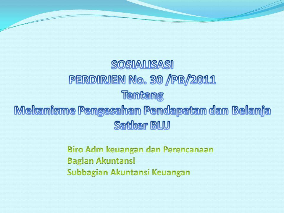 AZAS Pertanggungjawaban Pendapatan dan Belanja yang sumber dananya dari PNBP yang digunakan langsung SATKER BLU KPPN (mengesahkan) KPPN (mengesahkan) 1.