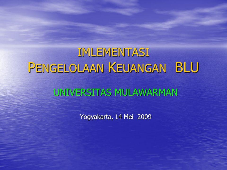 IMLEMENTASI P ENGELOLAAN K EUANGAN BLU UNIVERSITAS MULAWARMAN Yogyakarta, 14 Mei 2009