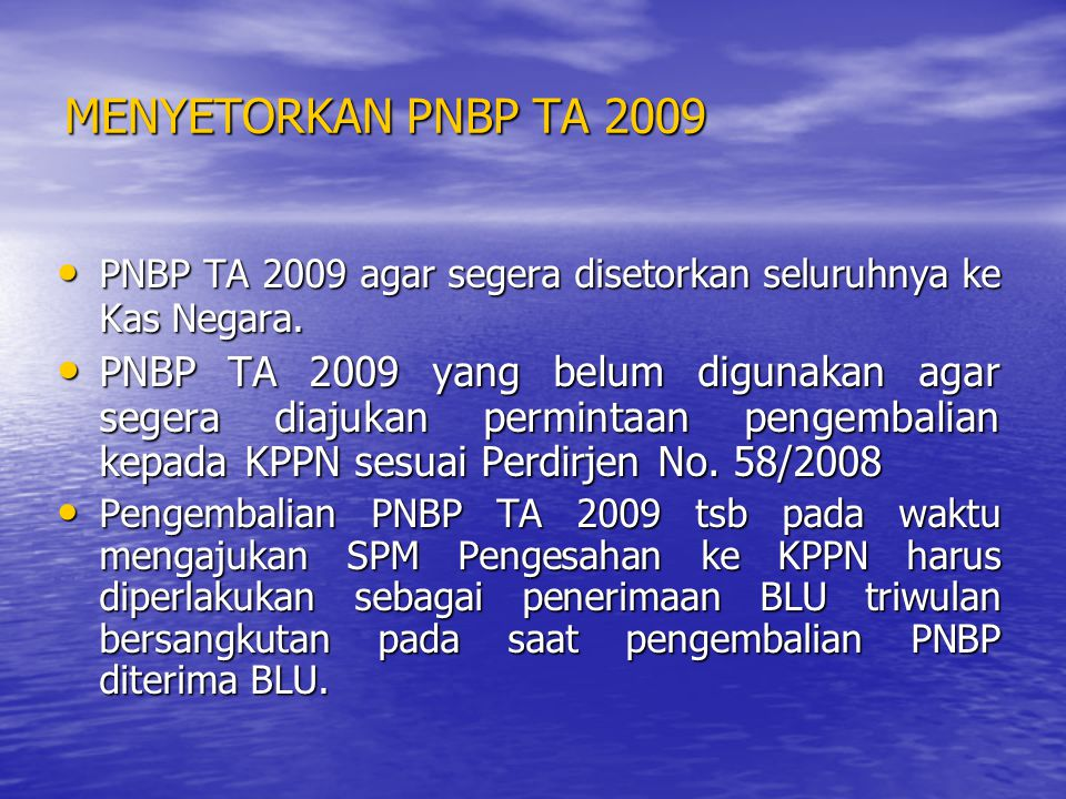 Menetapkan Saldo Kas BLU Sisa PNBP TA 2008 dan/atau TA 2009 agar segera diselesaikan dengan KPPN, Satker PK BLU menyampaikan permintaan pengembalian PNBP sesuai Perdirjen No.