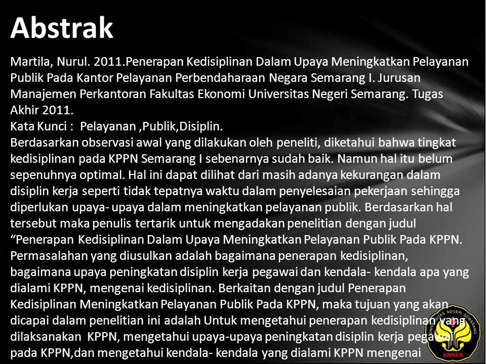 Abstrak Martila, Nurul. 2011.Penerapan Kedisiplinan Dalam Upaya Meningkatkan Pelayanan Publik Pada Kantor Pelayanan Perbendaharaan Negara Semarang I.
