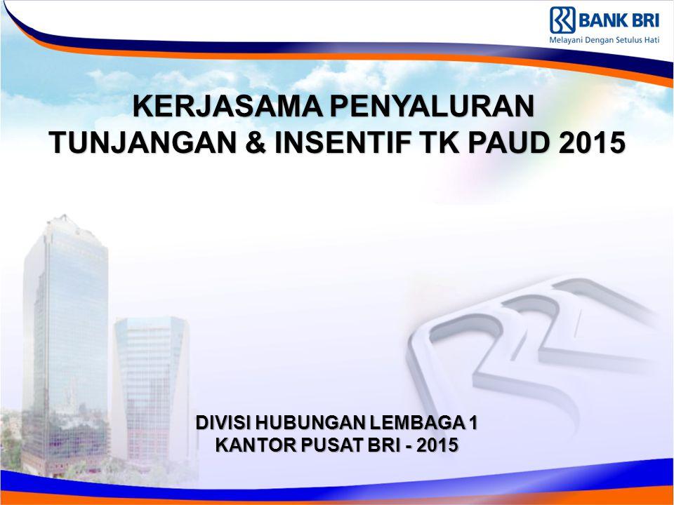 KERJASAMA PENYALURAN TUNJANGAN & INSENTIF TK PAUD 2015 DIVISI HUBUNGAN LEMBAGA 1 KANTOR PUSAT BRI - 2015