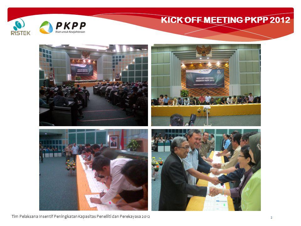 KICK OFF MEETING PKPP 2012 2 Tim Pelaksana Insentif Peningkatan Kapasitas Peneliiti dan Perekayasa 2012