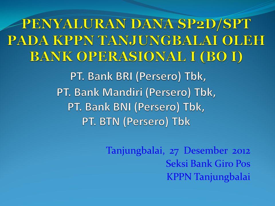Tanjungbalai, 27 Desember 2012 Seksi Bank Giro Pos KPPN Tanjungbalai