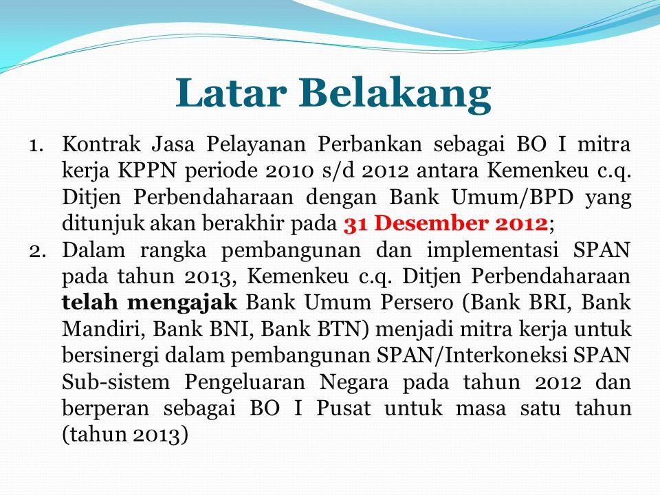 Latar Belakang 1.Kontrak Jasa Pelayanan Perbankan sebagai BO I mitra kerja KPPN periode 2010 s/d 2012 antara Kemenkeu c.q.