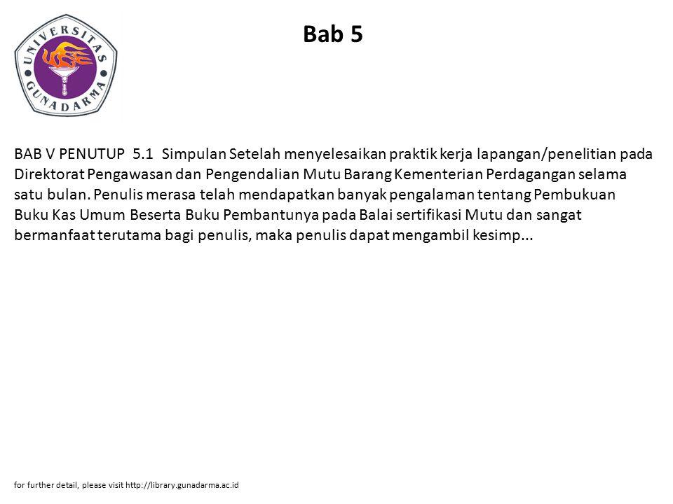 Bab 5 BAB V PENUTUP 5.1 Simpulan Setelah menyelesaikan praktik kerja lapangan/penelitian pada Direktorat Pengawasan dan Pengendalian Mutu Barang Kemen