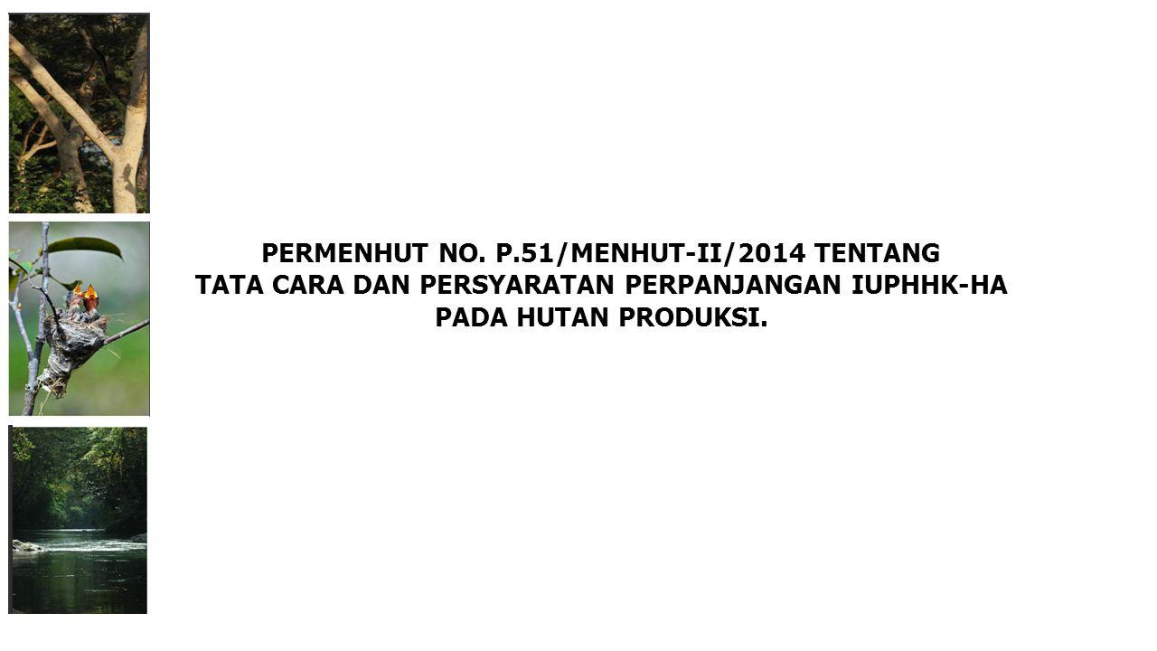 PERMENHUT NO. P.51/MENHUT-II/2014 TENTANG TATA CARA DAN PERSYARATAN PERPANJANGAN IUPHHK-HA PADA HUTAN PRODUKSI.