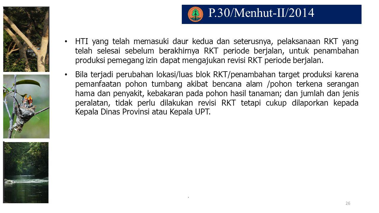 P.30/Menhut-II/2014. HTI yang telah memasuki daur kedua dan seterusnya, pelaksanaan RKT yang telah selesai sebelum berakhirnya RKT periode berjalan, u