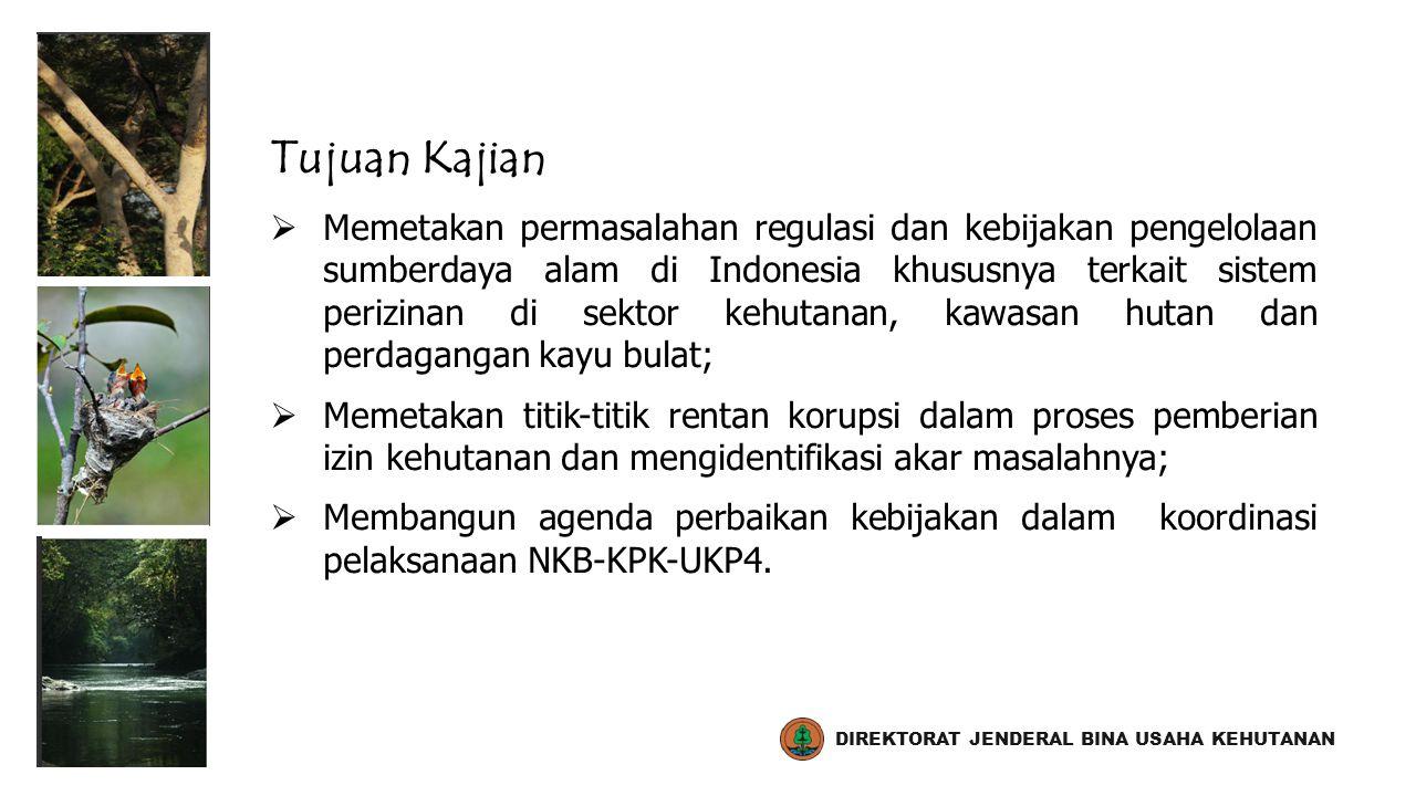 Tujuan Kajian  Memetakan permasalahan regulasi dan kebijakan pengelolaan sumberdaya alam di Indonesia khususnya terkait sistem perizinan di sektor ke