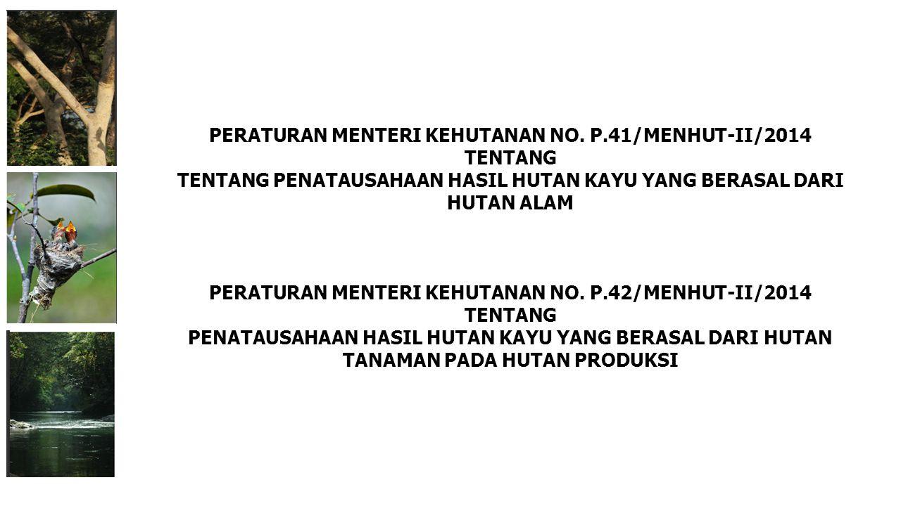 PERATURAN MENTERI KEHUTANAN NO. P.41/MENHUT-II/2014 TENTANG TENTANG PENATAUSAHAAN HASIL HUTAN KAYU YANG BERASAL DARI HUTAN ALAM PERATURAN MENTERI KEHU