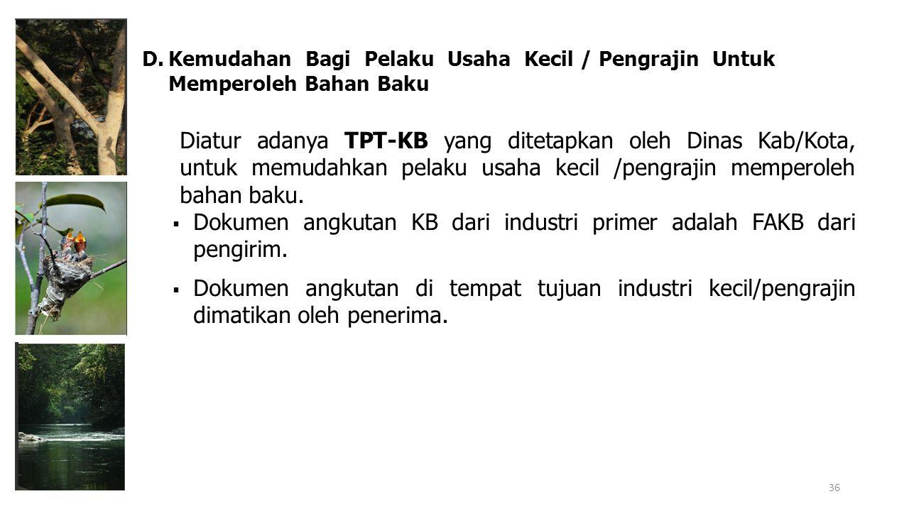 D.Kemudahan Bagi Pelaku Usaha Kecil / Pengrajin Untuk Memperoleh Bahan Baku Diatur adanya TPT-KB yang ditetapkan oleh Dinas Kab/Kota, untuk memudahkan