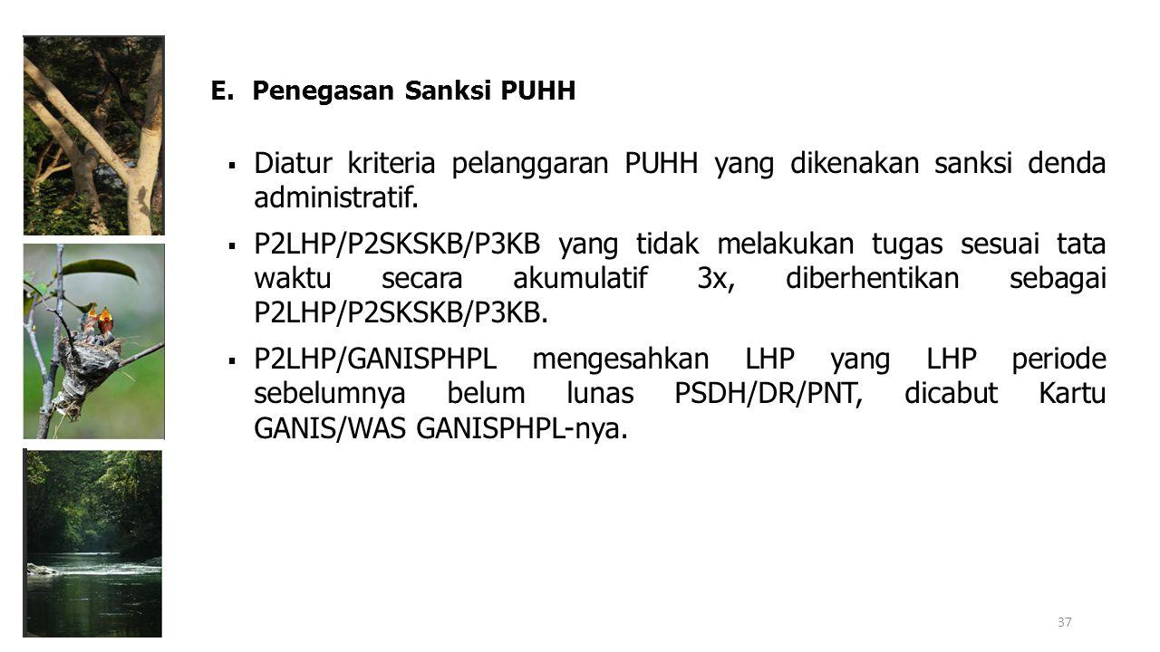  Diatur kriteria pelanggaran PUHH yang dikenakan sanksi denda administratif.  P2LHP/P2SKSKB/P3KB yang tidak melakukan tugas sesuai tata waktu secara