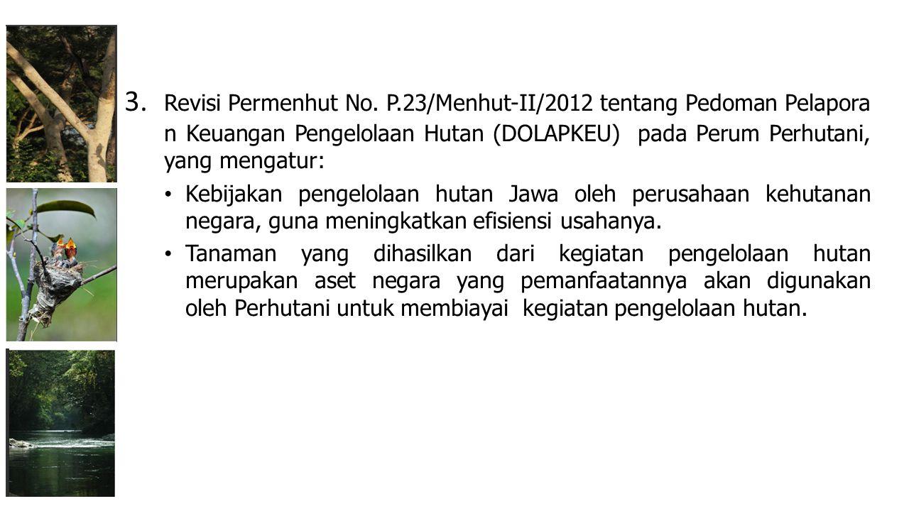 3. Revisi Permenhut No. P.23/Menhut-II/2012 tentang Pedoman Pelapora n Keuangan Pengelolaan Hutan (DOLAPKEU) pada Perum Perhutani, yang mengatur: Kebi