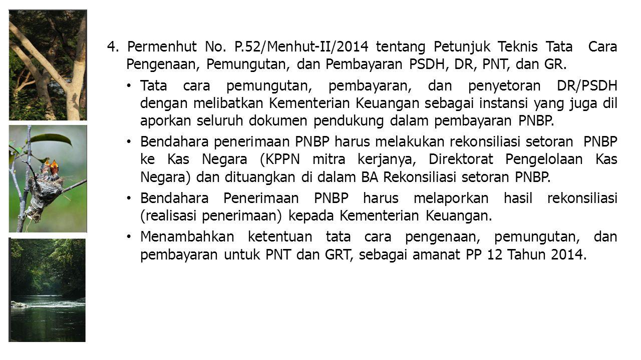 4. Permenhut No. P.52/Menhut-II/2014 tentang Petunjuk Teknis Tata Cara Pengenaan, Pemungutan, dan Pembayaran PSDH, DR, PNT, dan GR. Tata cara pemungut