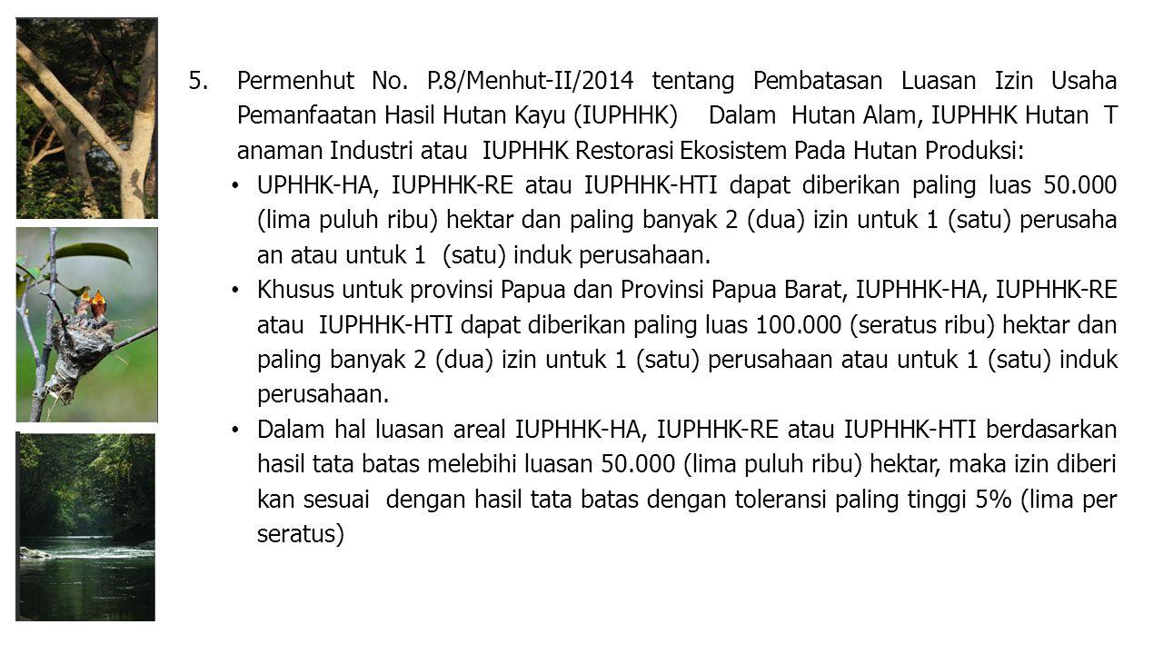 5.Permenhut No. P.8/Menhut-II/2014 tentang Pembatasan Luasan Izin Usaha Pemanfaatan Hasil Hutan Kayu (IUPHHK) Dalam Hutan Alam, IUPHHK Hutan T anaman