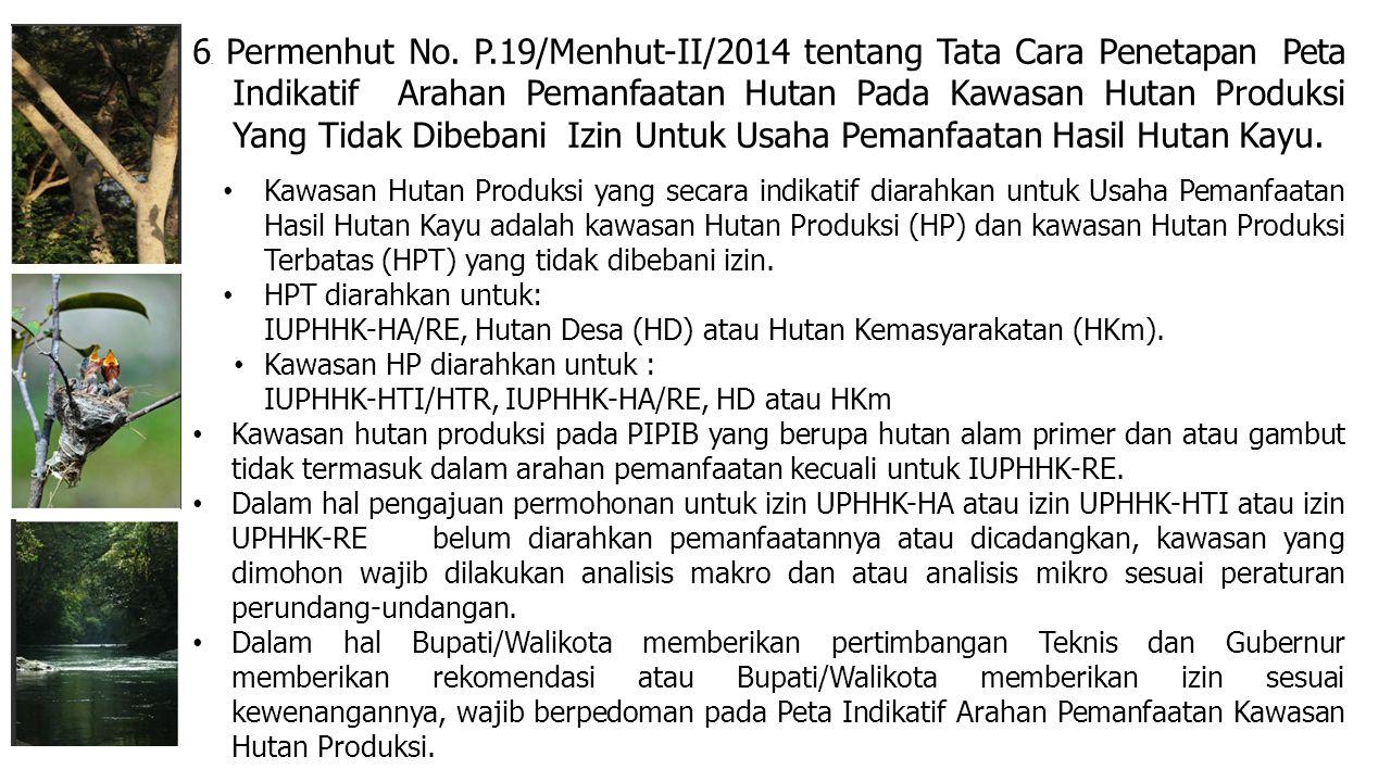 6. Permenhut No. P.19/Menhut-II/2014 tentang Tata Cara Penetapan Peta Indikatif Arahan Pemanfaatan Hutan Pada Kawasan Hutan Produksi Yang Tidak Dibeba