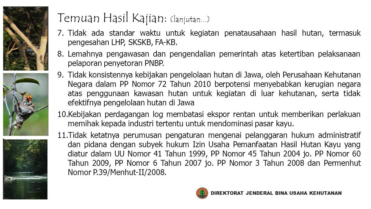 Temuan Hasil Kajian: (lanjutan...) 7.Tidak ada standar waktu untuk kegiatan penatausahaan hasil hutan, termasuk pengesahan LHP, SKSKB, FA-KB. 8.Lemahn