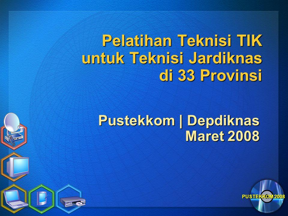 PUSTEKKOM 2008 Pelatihan Teknisi TIK untuk Teknisi Jardiknas di 33 Provinsi Pustekkom | Depdiknas Maret 2008